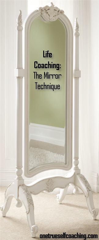 Life Coaching-The Right kind of Mirror Technique
