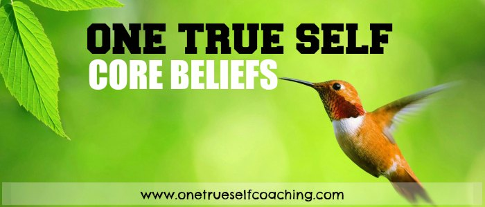 ONE TRUE SELF CORE BELIEFS and VALUES